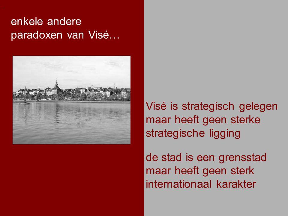 .. enkele andere paradoxen van Visé…. Visé is strategisch gelegen maar heeft geen sterke strategische ligging de stad is een grensstad maar heeft geen