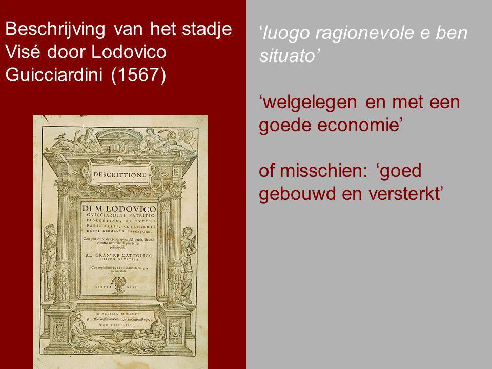 .. Beschrijving van het stadje Visé door Lodovico Guicciardini (1567). 'luogo ragionevole e ben situato' 'welgelegen en met een goede economie' of mis