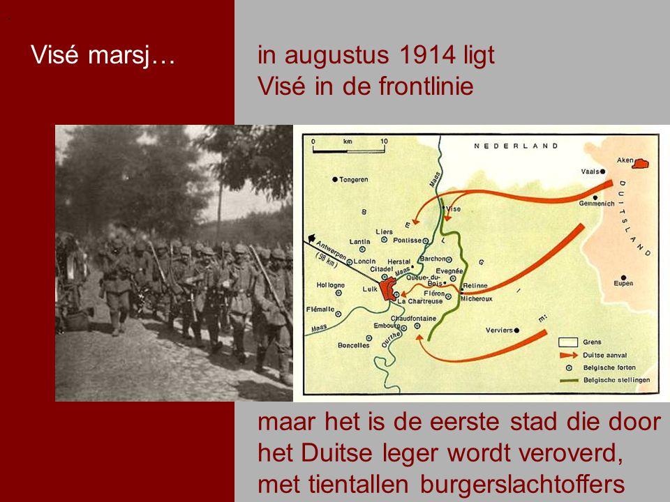 .. in augustus 1914 ligt Visé in de frontlinie Visé marsj… maar het is de eerste stad die door het Duitse leger wordt veroverd, met tientallen burgers