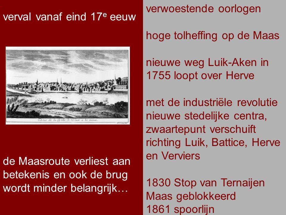.. verval vanaf eind 17 e eeuw. verwoestende oorlogen hoge tolheffing op de Maas nieuwe weg Luik-Aken in 1755 loopt over Herve met de industriële revo