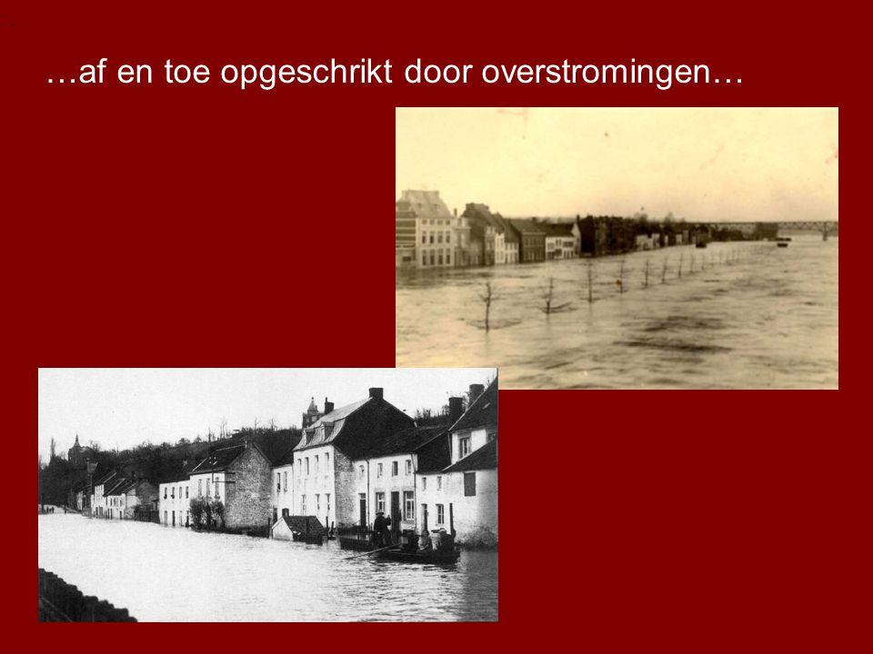 .. …af en toe opgeschrikt door overstromingen….
