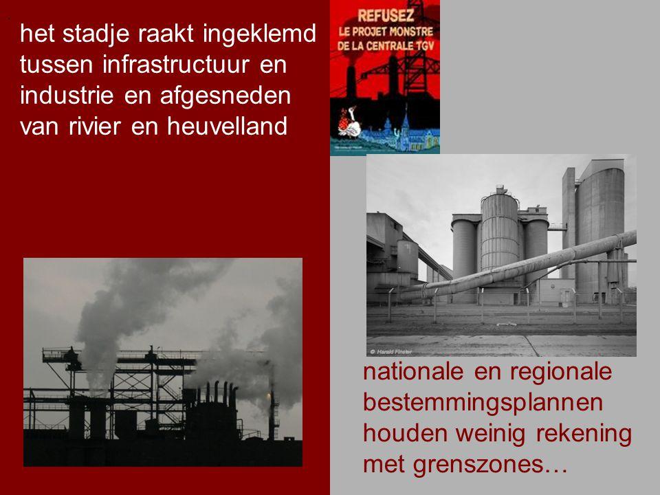 .. het stadje raakt ingeklemd tussen infrastructuur en industrie en afgesneden van rivier en heuvelland. nationale en regionale bestemmingsplannen hou