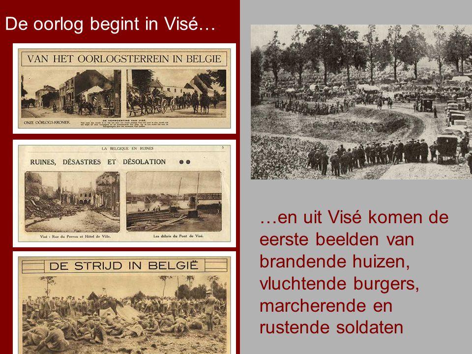.. De oorlog begint in Visé…. …en uit Visé komen de eerste beelden van brandende huizen, vluchtende burgers, marcherende en rustende soldaten