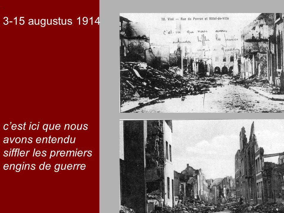 .. c'est ici que nous avons entendu siffler les premiers engins de guerre 3-15 augustus 1914