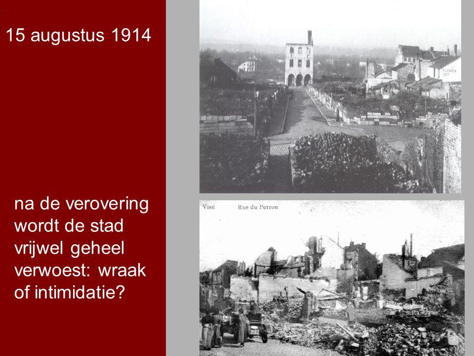 .. na de verovering wordt de stad vrijwel geheel verwoest: wraak of intimidatie? 15 augustus 1914