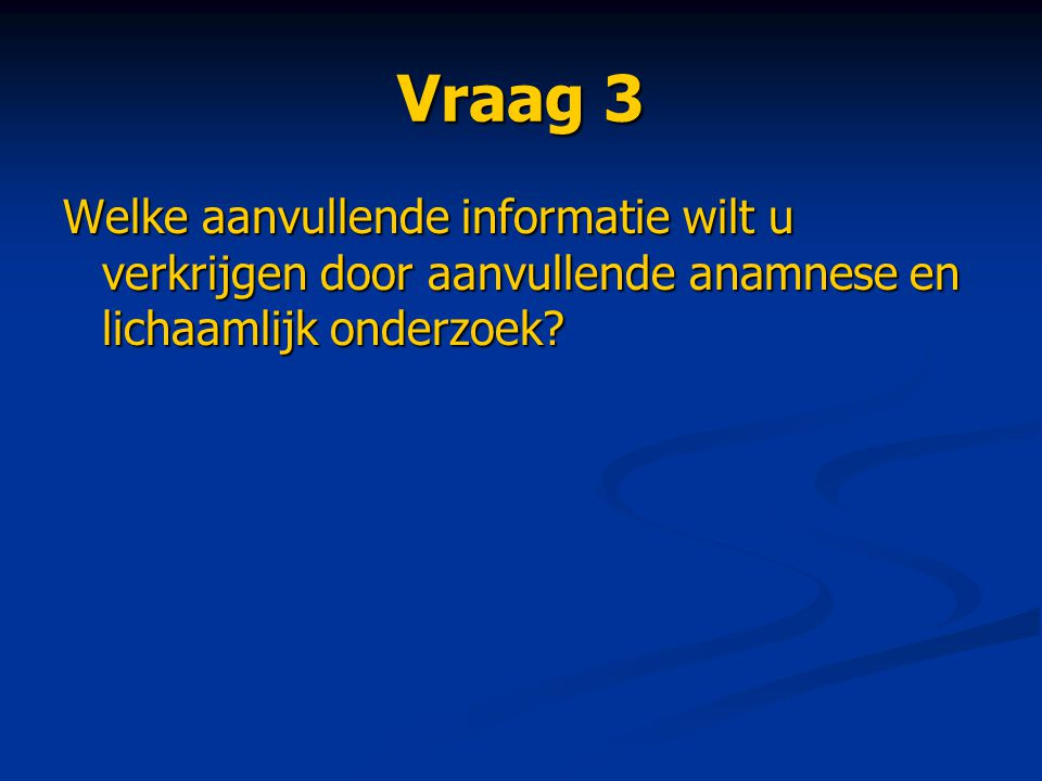 Vraag 9 Wat is uw beleid t.a.v.: a) Het gedaald Hb b) De doorgeschoten anti-stolling c) De shocktoestand