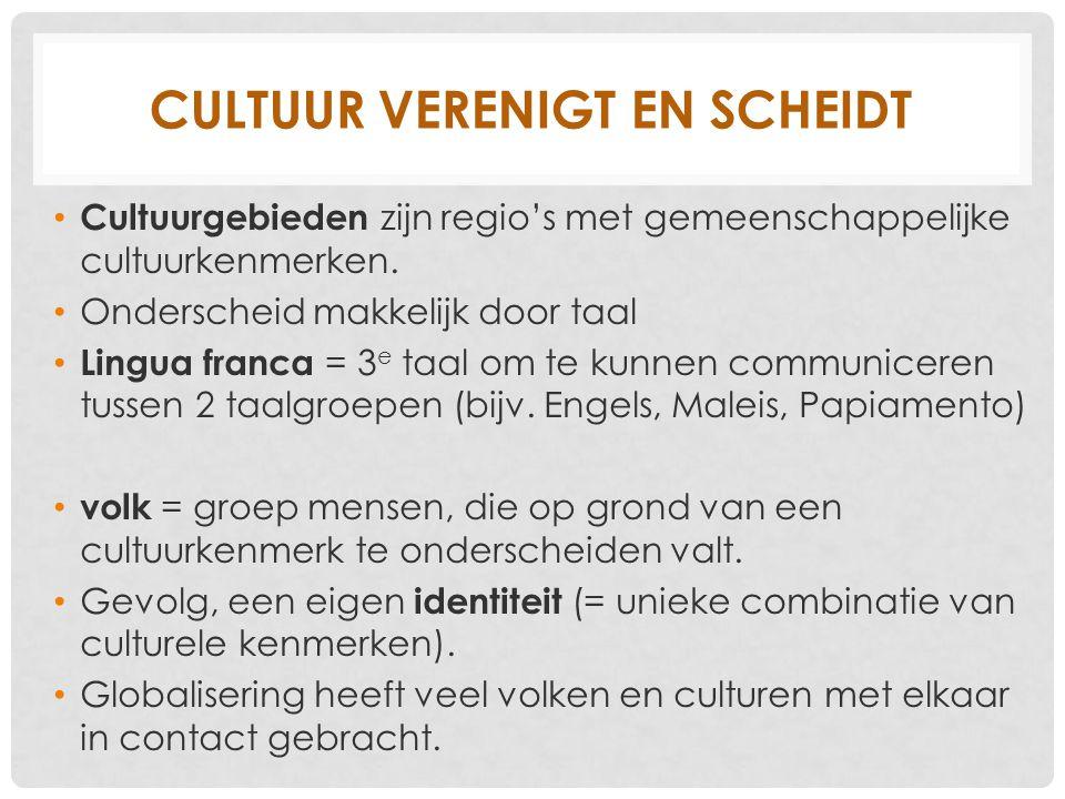 CULTUUR VERENIGT EN SCHEIDT Cultuurgebieden zijn regio's met gemeenschappelijke cultuurkenmerken. Onderscheid makkelijk door taal Lingua franca = 3 e