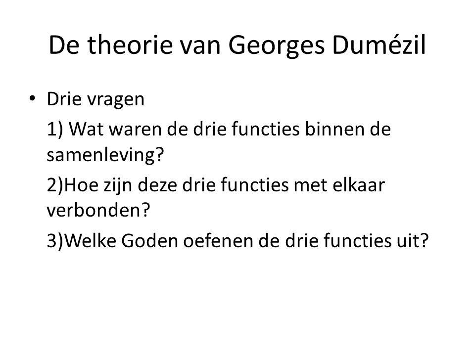 De theorie van Georges Dumézil Drie vragen 1) Wat waren de drie functies binnen de samenleving? 2)Hoe zijn deze drie functies met elkaar verbonden? 3)