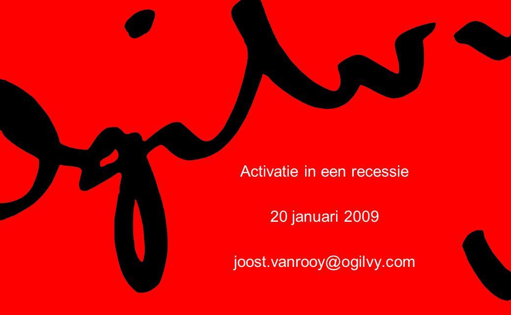 Activatie in een recessie 20 januari 2009 joost.vanrooy@ogilvy.com