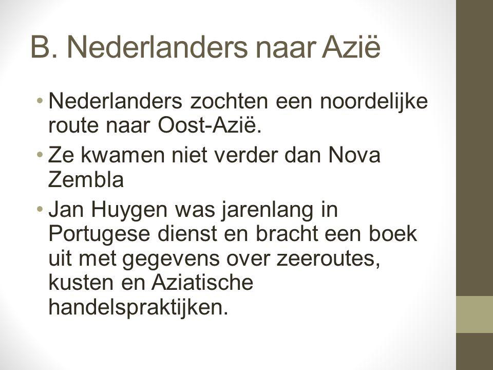 B. Nederlanders naar Azië Nederlanders zochten een noordelijke route naar Oost-Azië. Ze kwamen niet verder dan Nova Zembla Jan Huygen was jarenlang in