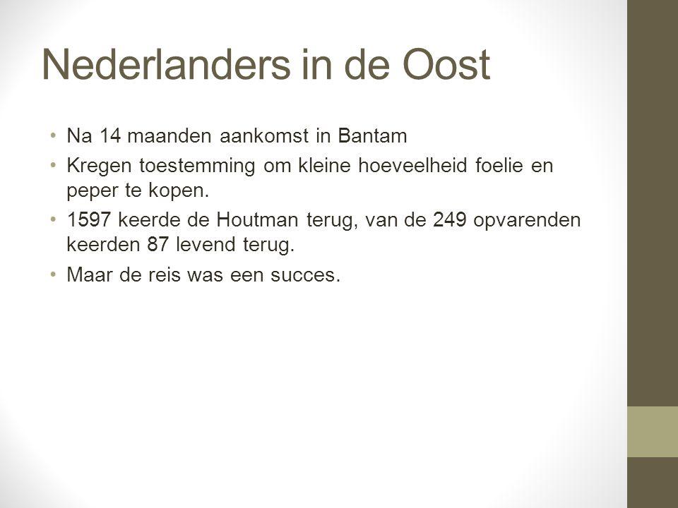 Nederlanders in de Oost Na 14 maanden aankomst in Bantam Kregen toestemming om kleine hoeveelheid foelie en peper te kopen. 1597 keerde de Houtman ter