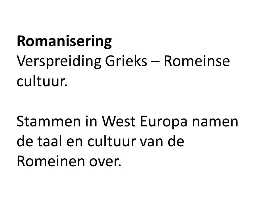 Romanisering Verspreiding Grieks – Romeinse cultuur. Stammen in West Europa namen de taal en cultuur van de Romeinen over.