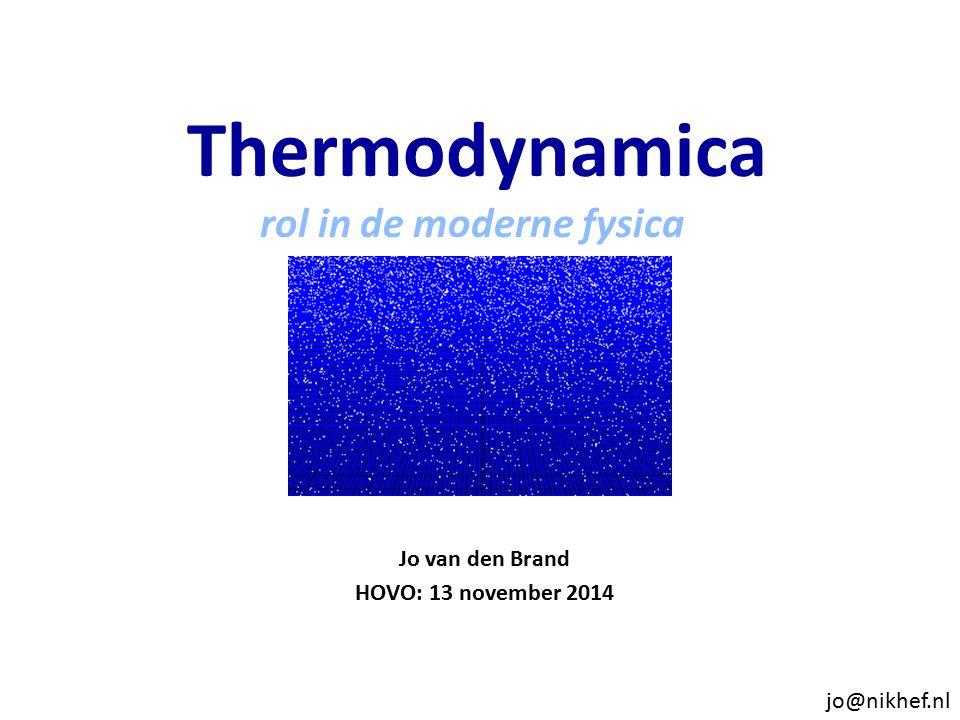 Jo van den Brand HOVO: 13 november 2014 Thermodynamica rol in de moderne fysica jo@nikhef.nl