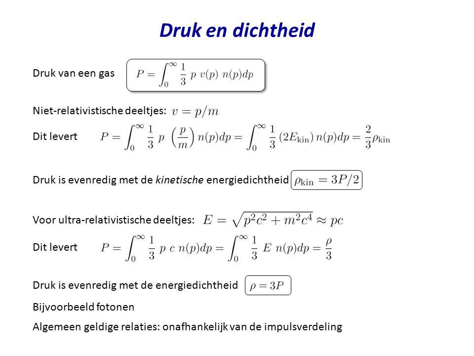 Druk en dichtheid Druk van een gas Niet-relativistische deeltjes: Dit levert Druk is evenredig met de kinetische energiedichtheid Voor ultra-relativis