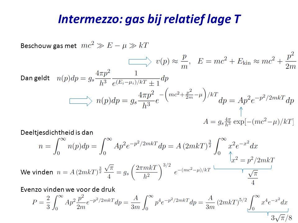 Intermezzo: gas bij relatief lage T Beschouw gas met Dan geldt Deeltjesdichtheid is dan We vinden Evenzo vinden we voor de druk