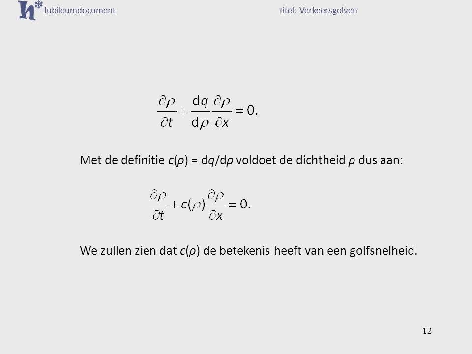 Met de definitie c(ρ) = dq/dρ voldoet de dichtheid ρ dus aan: We zullen zien dat c(ρ) de betekenis heeft van een golfsnelheid.