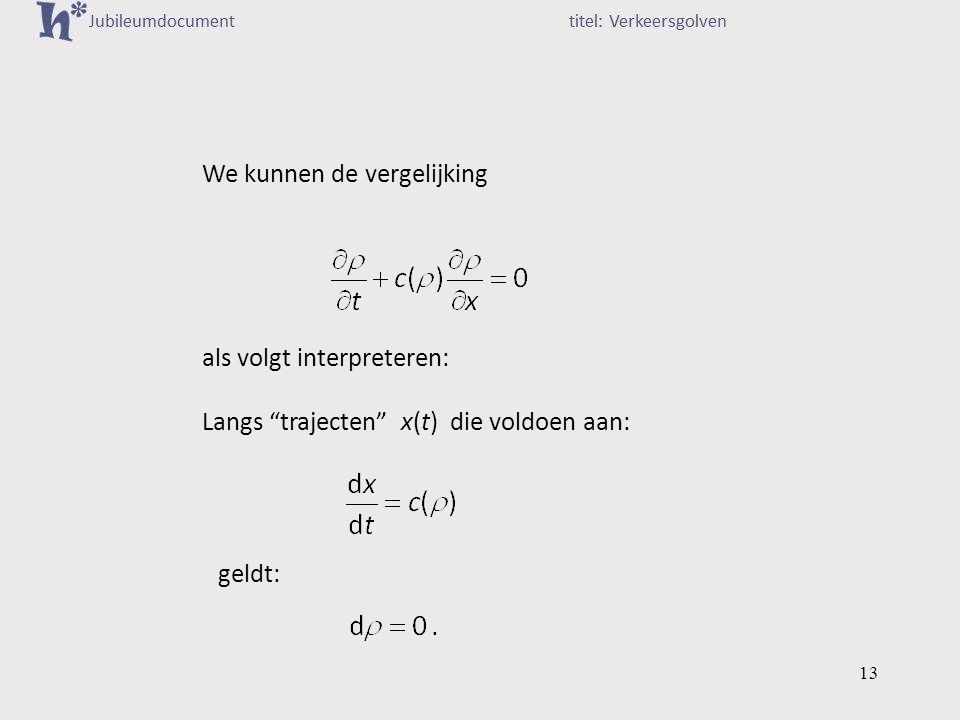 We kunnen de vergelijking als volgt interpreteren: Langs trajecten x(t) die voldoen aan: geldt: 13
