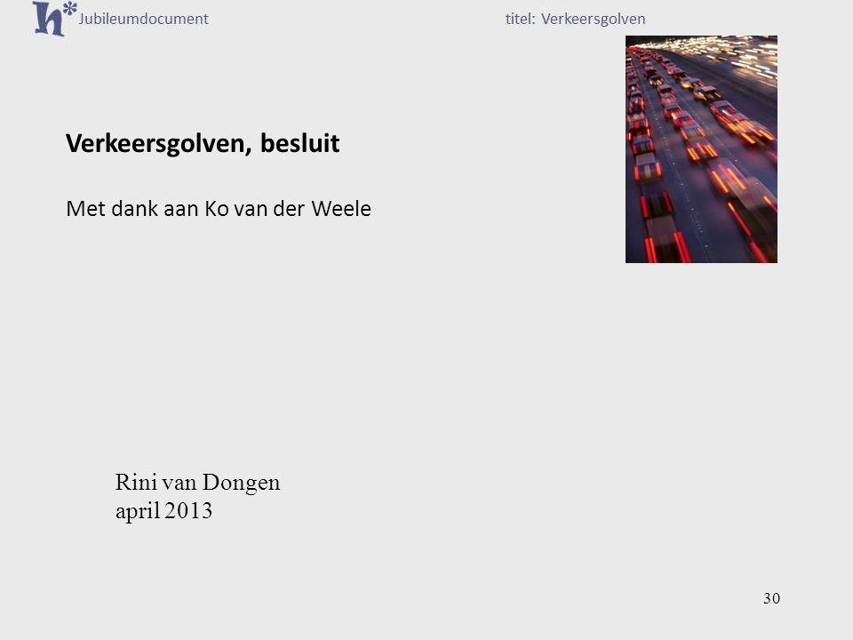 Verkeersgolven, besluit Met dank aan Ko van der Weele 30 Rini van Dongen april 2013