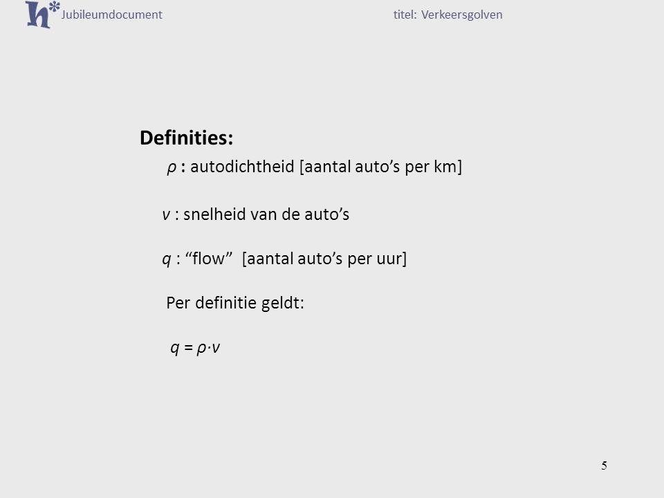 Definities: ρ : autodichtheid [aantal auto's per km] v : snelheid van de auto's q : flow [aantal auto's per uur] Per definitie geldt: q = ρ·v 5