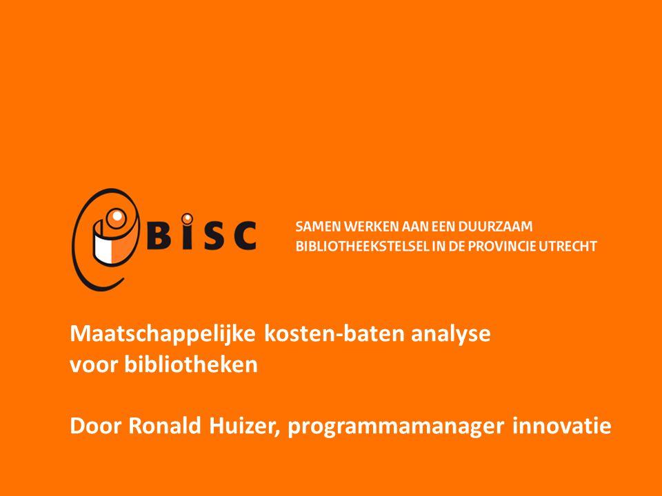 Maatschappelijke kosten-baten analyse voor bibliotheken Door Ronald Huizer, programmamanager innovatie