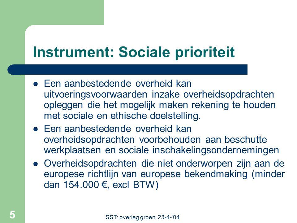 SST: overleg groen: 23-4- 04 5 Instrument: Sociale prioriteit Een aanbestedende overheid kan uitvoeringsvoorwaarden inzake overheidsopdrachten opleggen die het mogelijk maken rekening te houden met sociale en ethische doelstelling.