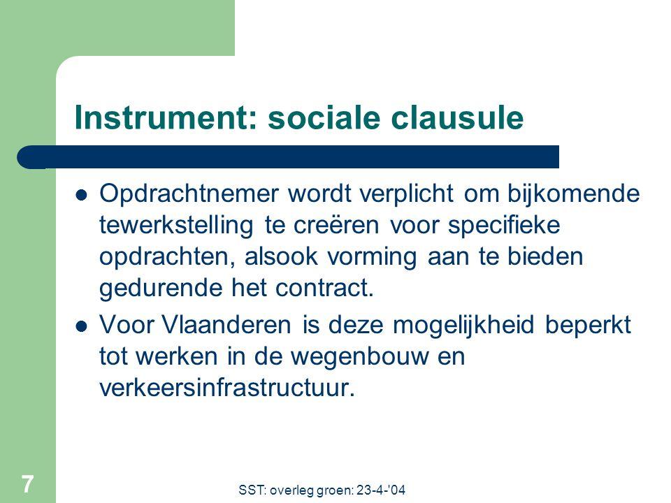 SST: overleg groen: 23-4- 04 7 Instrument: sociale clausule Opdrachtnemer wordt verplicht om bijkomende tewerkstelling te creëren voor specifieke opdrachten, alsook vorming aan te bieden gedurende het contract.