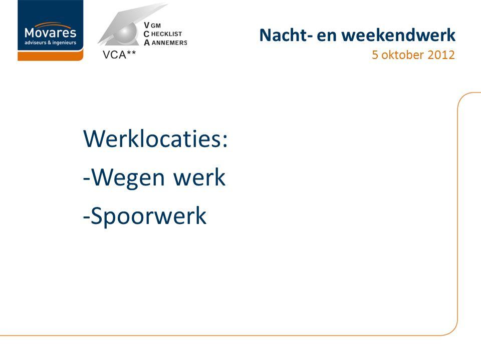 Nacht- en weekendwerk 5 oktober 2012 Werklocaties: -Wegen werk -Spoorwerk