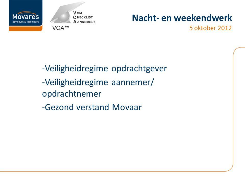 Nacht- en weekendwerk 5 oktober 2012 -Veiligheidregime opdrachtgever -Veiligheidregime aannemer/ opdrachtnemer -Gezond verstand Movaar
