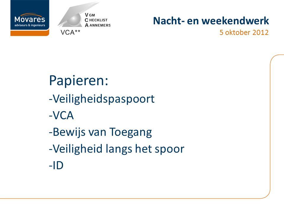 Nacht- en weekendwerk 5 oktober 2012 Papieren: -Veiligheidspaspoort -VCA -Bewijs van Toegang -Veiligheid langs het spoor -ID