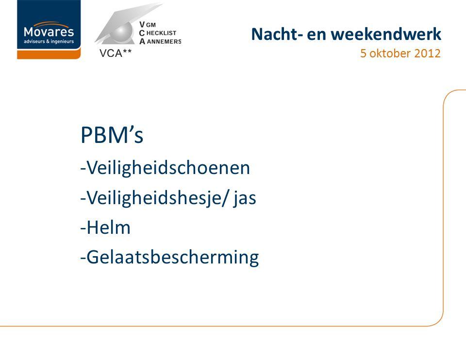 Nacht- en weekendwerk 5 oktober 2012 PBM's -Veiligheidschoenen -Veiligheidshesje/ jas -Helm -Gelaatsbescherming