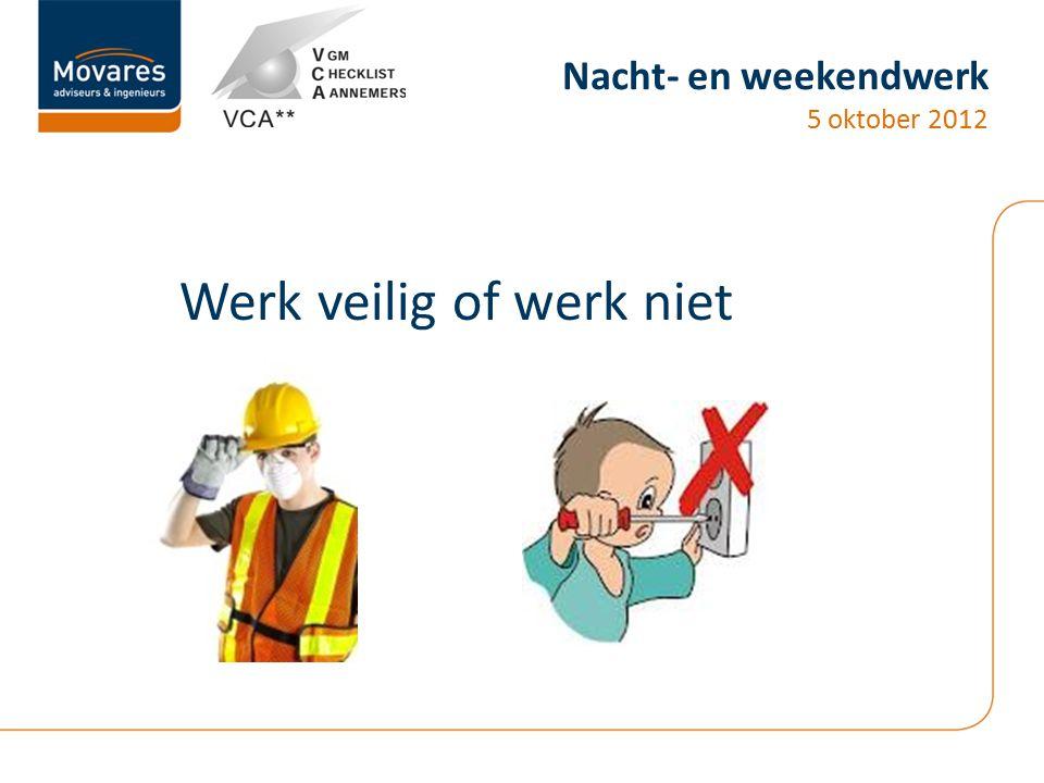 Nacht- en weekendwerk 5 oktober 2012 Werk veilig of werk niet