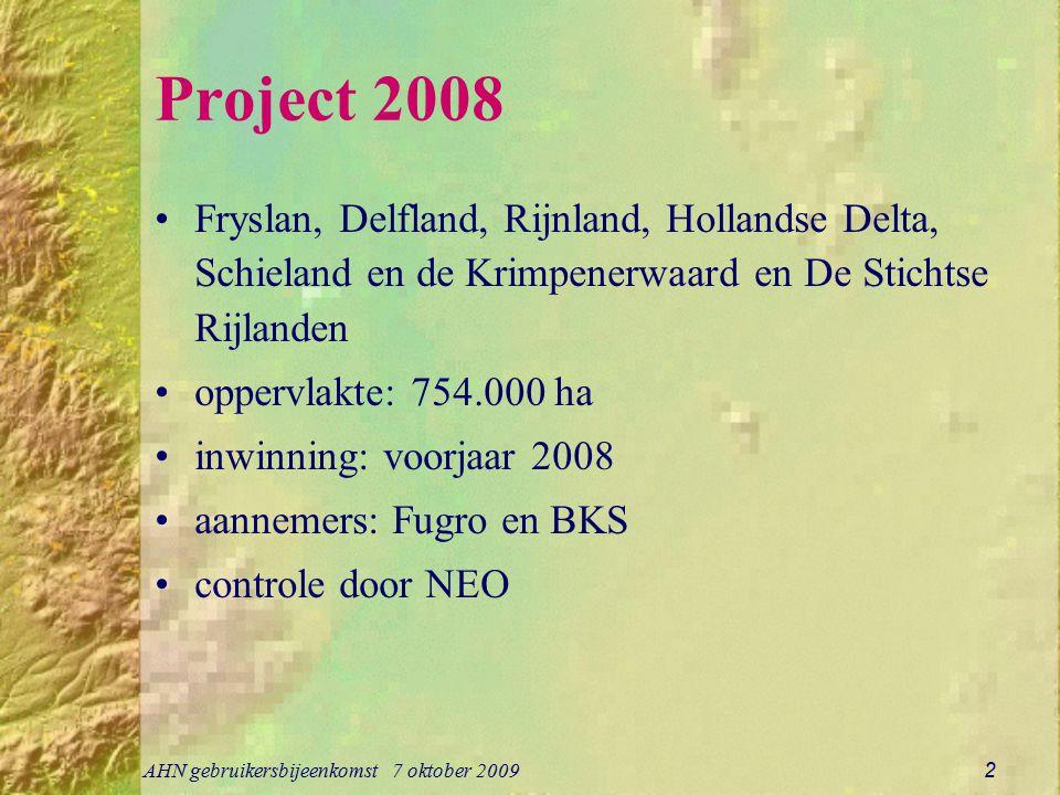 AHN gebruikersbijeenkomst 7 oktober 2009 2 Project 2008 Fryslan, Delfland, Rijnland, Hollandse Delta, Schieland en de Krimpenerwaard en De Stichtse Rijlanden oppervlakte: 754.000 ha inwinning: voorjaar 2008 aannemers: Fugro en BKS controle door NEO