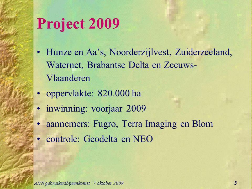 AHN gebruikersbijeenkomst 7 oktober 2009 3 Project 2009 Hunze en Aa's, Noorderzijlvest, Zuiderzeeland, Waternet, Brabantse Delta en Zeeuws- Vlaanderen oppervlakte: 820.000 ha inwinning: voorjaar 2009 aannemers: Fugro, Terra Imaging en Blom controle: Geodelta en NEO