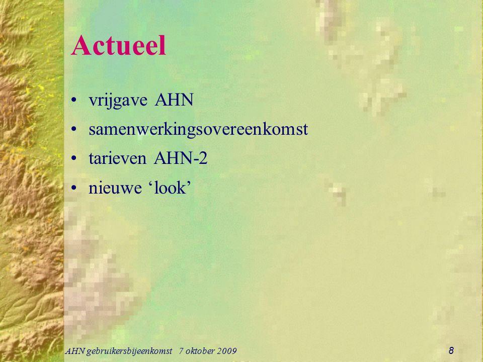 AHN gebruikersbijeenkomst 7 oktober 2009 8 Actueel vrijgave AHN samenwerkingsovereenkomst tarieven AHN-2 nieuwe 'look'