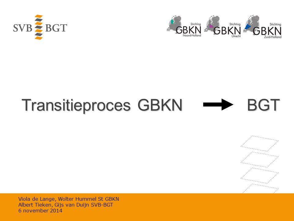 Viola de Lange, Wolter Hummel St GBKN Albert Tieken, Gijs van Duijn SVB-BGT 6 november 2014 Transitieproces GBKN BGT