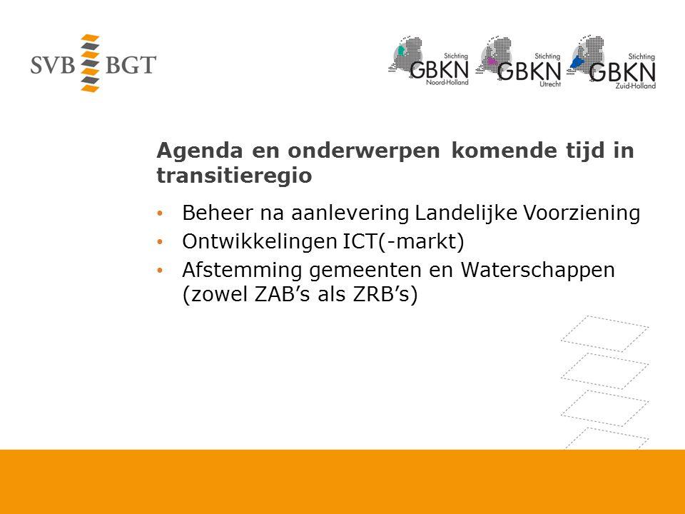 Agenda en onderwerpen komende tijd in transitieregio Beheer na aanlevering Landelijke Voorziening Ontwikkelingen ICT(-markt) Afstemming gemeenten en W