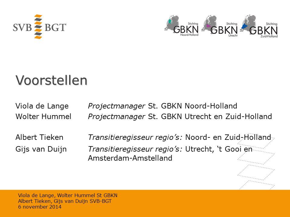 Voorstellen Viola de Lange Projectmanager St. GBKN Noord-Holland Wolter HummelProjectmanager St. GBKN Utrecht en Zuid-Holland Albert TiekenTransitiere