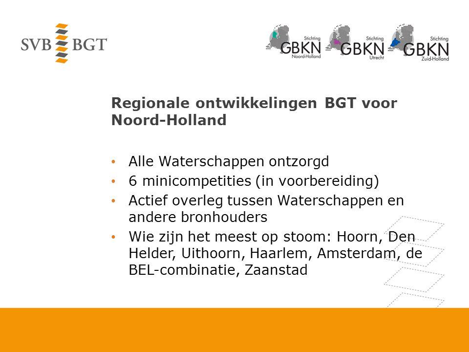 Regionale ontwikkelingen BGT voor Noord-Holland Alle Waterschappen ontzorgd 6 minicompetities (in voorbereiding) Actief overleg tussen Waterschappen e