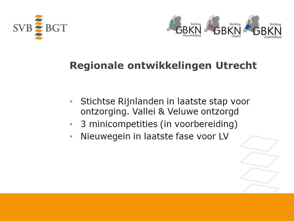 Regionale ontwikkelingen Utrecht Stichtse Rijnlanden in laatste stap voor ontzorging. Vallei & Veluwe ontzorgd 3 minicompetities (in voorbereiding) Ni
