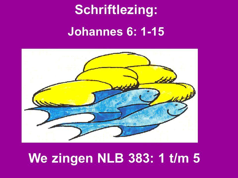 Schriftlezing: Johannes 6: 1-15 We zingen NLB 383: 1 t/m 5