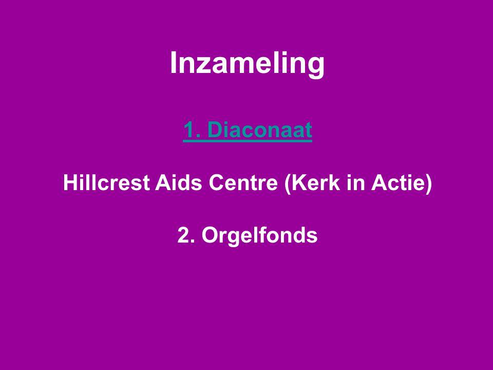 Inzameling 1. Diaconaat Hillcrest Aids Centre (Kerk in Actie) 2. Orgelfonds 1. Diaconaat