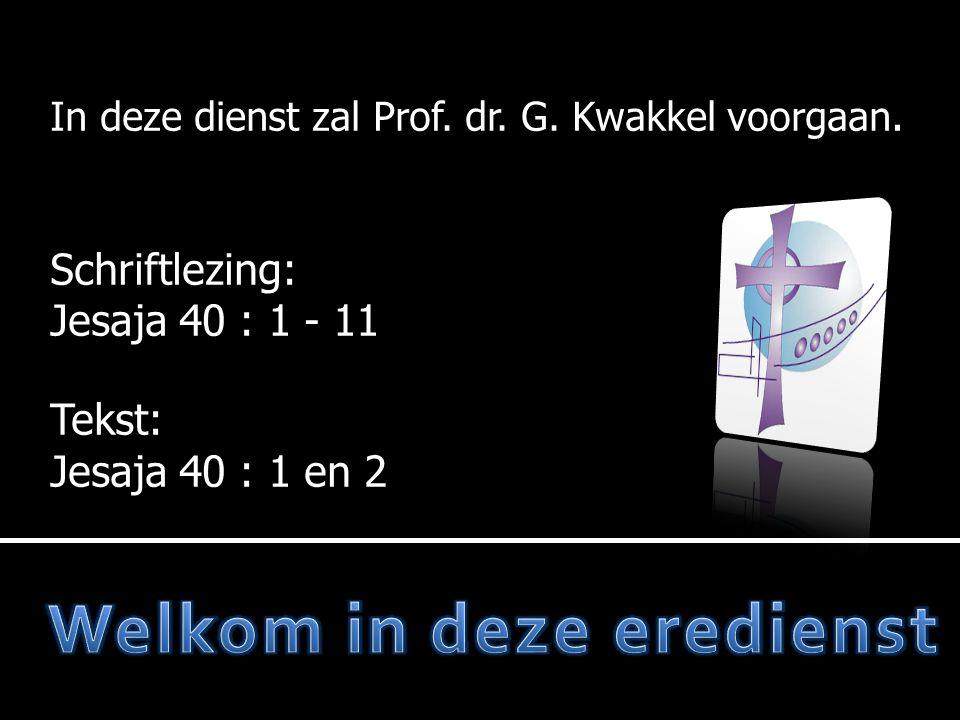 In deze dienst zal Prof.dr. G. Kwakkel voorgaan.