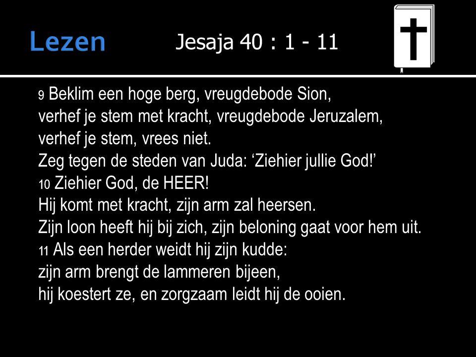 9 Beklim een hoge berg, vreugdebode Sion, verhef je stem met kracht, vreugdebode Jeruzalem, verhef je stem, vrees niet.