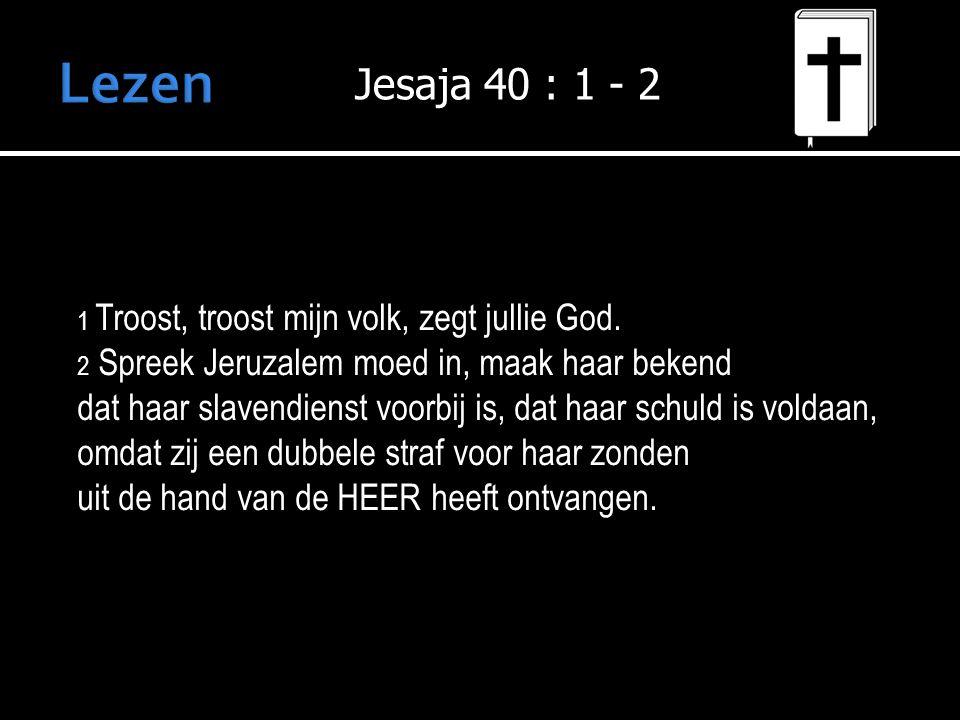 1 Troost, troost mijn volk, zegt jullie God.