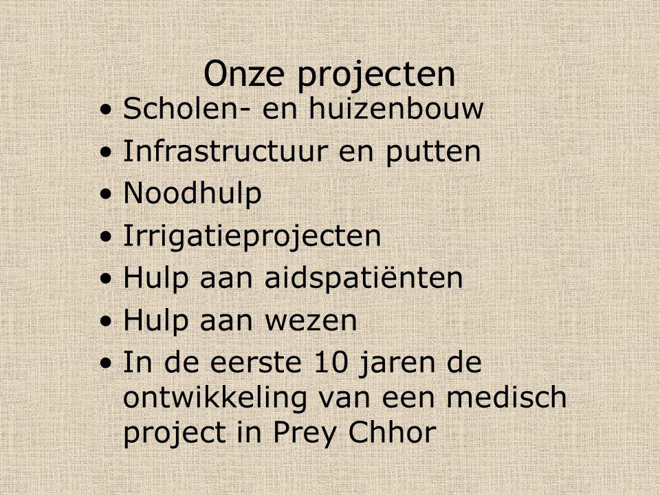 Onze projecten Scholen- en huizenbouw Infrastructuur en putten Noodhulp Irrigatieprojecten Hulp aan aidspatiënten Hulp aan wezen In de eerste 10 jaren de ontwikkeling van een medisch project in Prey Chhor