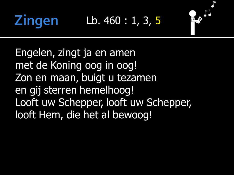 Lb.460 : 1, 3, 5 Engelen, zingt ja en amen met de Koning oog in oog.