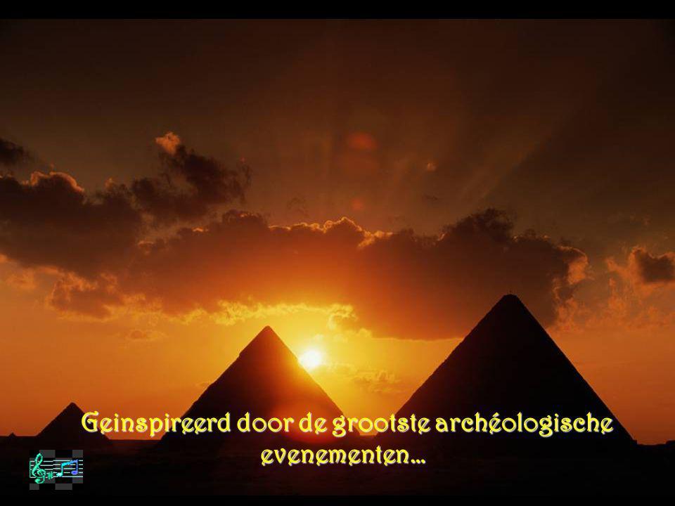 Geinspireerd door de grootste archéologische evenementen… Geinspireerd door de grootste archéologische evenementen…