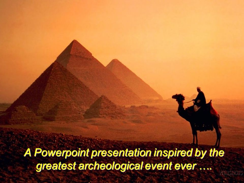 A Powerpoint presentation inspired by the greatest archeological event ever ….