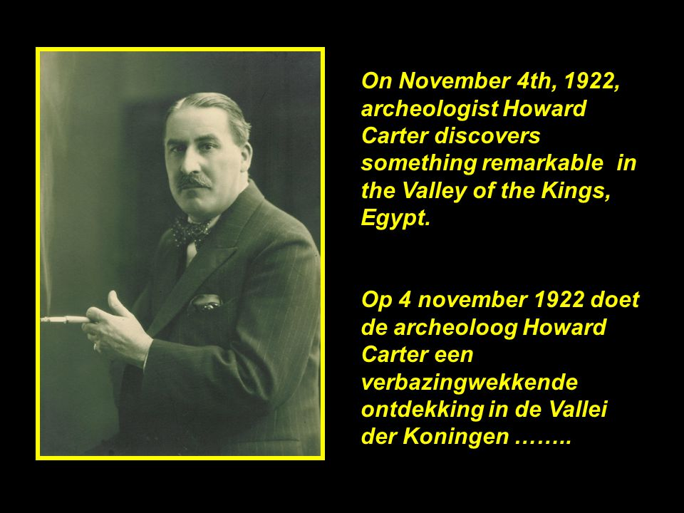On November 4th, 1922, archeologist Howard Carter discovers something remarkable in the Valley of the Kings, Egypt.