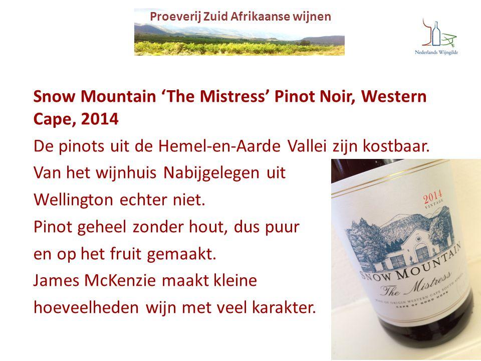 Proeverij Zuid Afrikaanse wijnen Snow Mountain 'The Mistress' Pinot Noir, Western Cape, 2014 De pinots uit de Hemel-en-Aarde Vallei zijn kostbaar. Van
